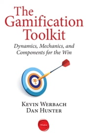 The Gamification Toolkit - Dynamics, Mechanics, and Components for the Win ebook by Kevin Werbach,Dan Hunter