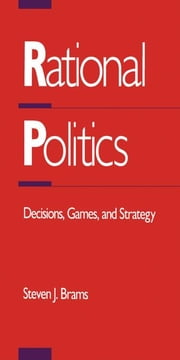 Rational Politics: Decisions, Games, and Strategy ebook by Brams, Steven J.