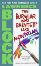 The Burglar Who Painted Like Mondrian ebook by Lawrence Block