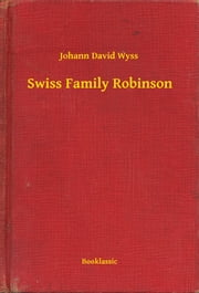 Swiss Family Robinson ebook by Johann David Wyss
