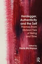 Heidegger, Authenticity and the Self - Themes From Division Two of Being and Time ebook by Denis McManus
