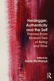 Heidegger, Authenticity and the Self - Themes From Division Two of Being and Time ebook by