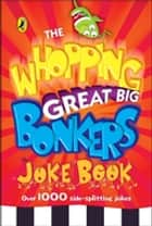 The Whopping Great Big Bonkers Joke Book ebook by Puffin Books