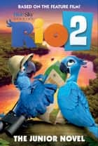 Rio 2: The Junior Novel ebook by Christa Roberts