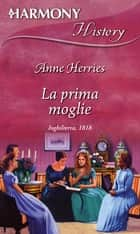 La prima moglie ebook by Anne Herries