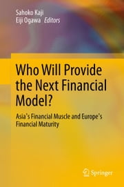 Who Will Provide the Next Financial Model? - Asia's Financial Muscle and Europe's Financial Maturity ebook by