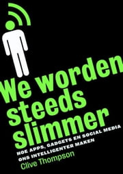 We worden steeds slimmer - hoe apps, gadgets en social media ons intelligenter maken ebook by Clive Thomspon, Joost Mulder