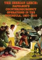 The Iberian Leech: Napoleon's Counterinsurgency Operations In The Peninsula, 1807-1810 ebook by Major Mark A. Reeves