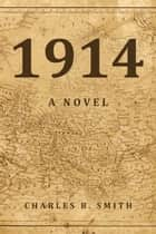 1914 - A Novel ebook by Charles B. Smith