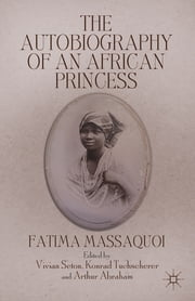 The Autobiography of an African Princess ebook by Fatima Massaquoi,Vivian Seton,Konrad Tuchscherer,Arthur Abraham