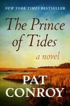 The Prince of Tides - A Novel ebook by Pat Conroy