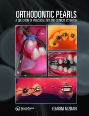 Orthodontic Pearls: A Selection of Practical Tips and Clinical Expertise ebook by Mizrahi, Eliakim
