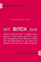 amBITCHous - (def.) A Woman Who: 1. Makes more money 2. has more power 3. gets the recognition she deserves 4. has the determination to go after her dreams and ebook by Debra Condren
