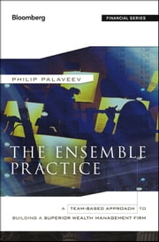 The Ensemble Practice - A Team-Based Approach to Building a Superior Wealth Management Firm ebook by P. Palaveev