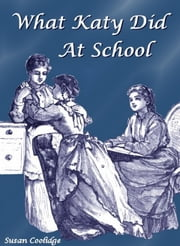 What Katy Did at School ebook by Susan Coolidge,Jessie Mcdermot (Illustrator)