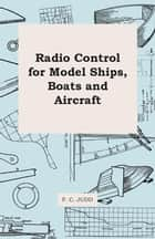 Radio Control for Model Ships, Boats and Aircraft ebook by F. C. Judd