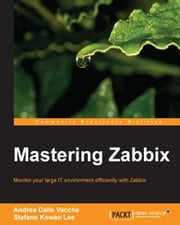Mastering Zabbix ebook by Andrea Dalle Vacche,Stefano Kewan Lee