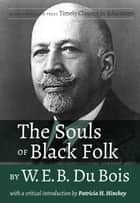 The Souls of Black Folk by W.E.B. Du Bois - With a Critical Introduction by Patricia H. Hinchey ebooks by Patricia H. Hinchey
