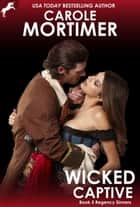 Wicked Captive (Regency Sinners 5) eBook by Carole Mortimer