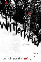 Winterwood - A Novel ebook by Patrick McCabe