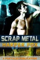 Scrap Metal ebook by Harper Fox