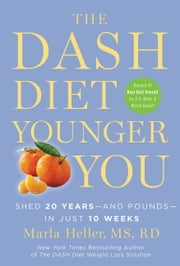 The DASH Diet Younger You - Shed 20 Years--and Pounds--in Just 10 Weeks ebook by Marla Heller