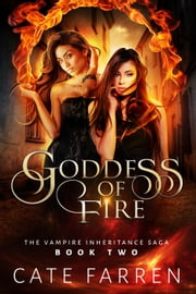 Goddess of Fire - The Vampire Inheritance Saga, #2 ebook by Cate Farren