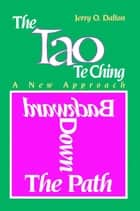 The Tao Te Ching: A New Approach Backward Down the Path ebook by Jerry O'Dalton