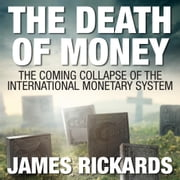 The Death of Money - The Coming Collapse of the International Monetary System audiobook by James Rickards