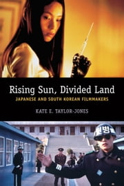 Rising Sun, Divided Land - Japanese and South Korean Filmmakers ebook by Kate E. Taylor-Jones
