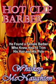 Hot Clip Barber ebook by Whiskey McNaughton