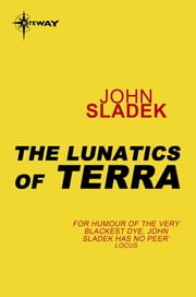 The Lunatics of Terra ebook by John Sladek