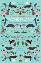 Wonderland - A Year of Britain's Wildlife, Day by Day ebook by Brett Westwood, Stephen Moss