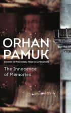 The Innocence of Memories eBook by Orhan Pamuk