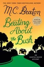 Beating About the Bush - An Agatha Raisin Mystery ebook by M. C. Beaton