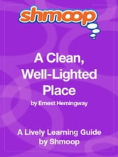 Shmoop Literature Guide: A Clean,  Well-Lighted Place ebook by Shmoop