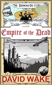 The Derring-Do Club and the Empire of the Dead ebook by David Wake