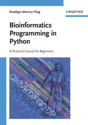 Bioinformatics Programming in Python - A Practical Course for Beginners ebook by Ruediger-Marcus Flaig