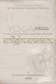 Enlightenment - The Yoga Sutras of Patanjali: a New Translation and Commentary ebook by Maharishi Sadasiva Isham—MSI