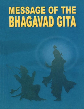 Message of the Bhagavad Gita ebook by Swami Atmashraddhananda