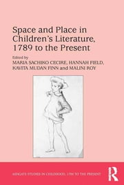 Space and Place in Children's Literature, 1789 to the Present ebook by Maria Sachiko Cecire,Hannah Field,Malini Roy