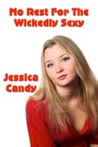 No Rest For The Wickedly Sexy ebook by Jessica Candy