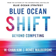 Blue Ocean Shift - Beyond Competing - Proven Steps to Inspire Confidence and Seize New Growth Audiolibro by Renee Mauborgne, W. Chan Kim