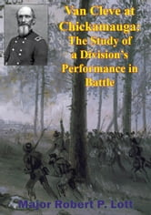 Van Cleve At Chickamauga: The Study Of A Division's Performance In Battle ebook by Major Robert P. Lott