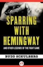 Sparring with Hemingway ebook by Budd Schulberg