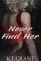 Never Find Her ebook by KT Grant