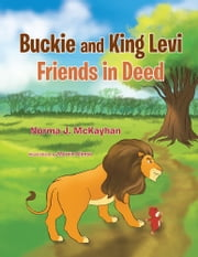 Buckie and King Levi - Friends in Deed ebook by Norma J. McKayhan