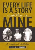 Every Life is A Story and This is Mine ebook by Dennis E. Ekardt