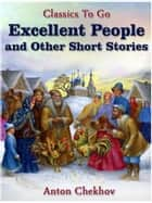 Excellent People and Other Short Stories ebook by Anton Chekhov