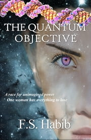 The Quantum Objective ebook by F. S. Habib